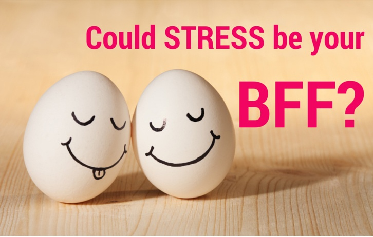 Could STRESS be your BFF?