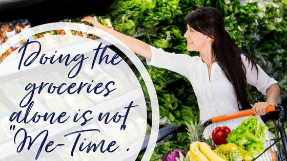 "Grocery shopping on your own – and other ""me-time"" activities for Mothers."
