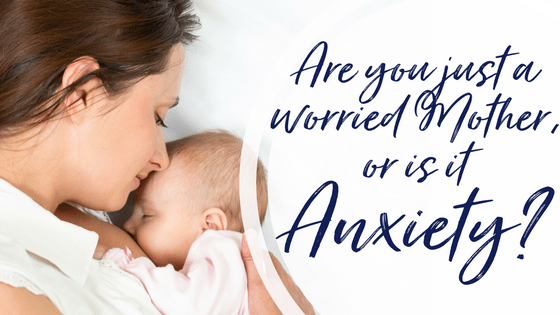 Are you just a worried Mum, or is it anxiety?